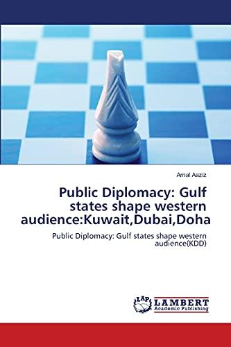 9783659208218: Public Diplomacy: Gulf states shape western audience:Kuwait,Dubai,Doha: Public Diplomacy: Gulf states shape western audience(KDD)