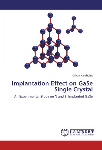 Implantation Effect on GaSe Single Crystal: An Experimental Study on N and Si Implanted GaSe (...