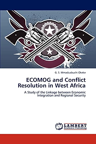 Ecomog and Conflict Resolution in West Africa: G. S. Mmaduabuchi Okeke