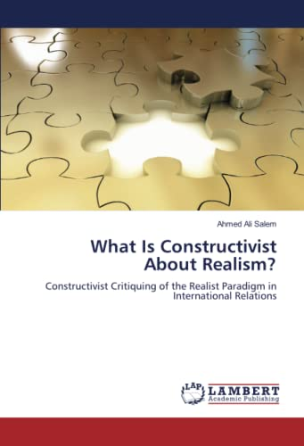 9783659209727: What Is Constructivist About Realism?: Constructivist Critiquing of the Realist Paradigm in International Relations
