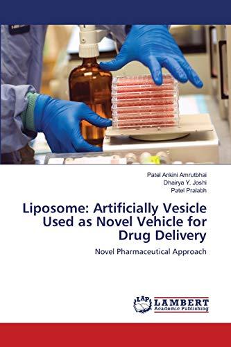 Liposome: Artificially Vesicle Used as Novel Vehicle: Patel Ankini Amrutbhai;
