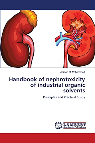 9783659212017: Handbook of nephrotoxicity of industrial organic solvents: Principles and Practical Study