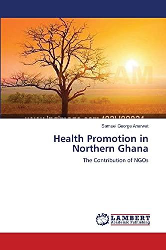 Health Promotion in Northern Ghana: Samuel George Anarwat