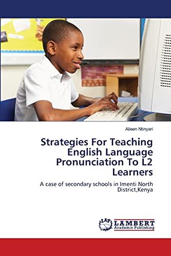 Strategies for Teaching English Language Pronunciation to L2 Learners: Aileen Ntinyari