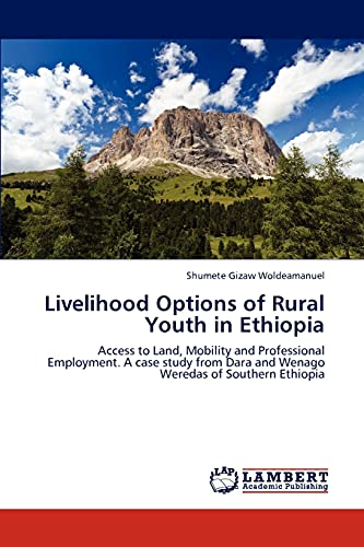 9783659213823: Livelihood Options of Rural Youth in Ethiopia: Access to Land, Mobility and Professional Employment. A case study from Dara and Wenago Weredas of Southern Ethiopia