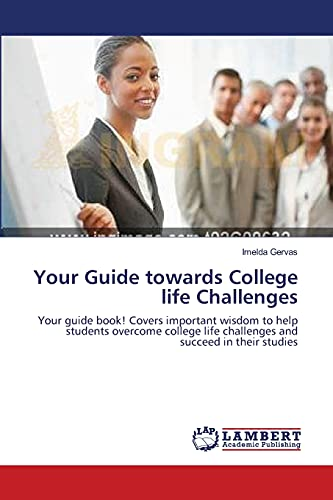 9783659214196: Your Guide towards College life Challenges: Your guide book! Covers important wisdom to help students overcome college life challenges and succeed in their studies