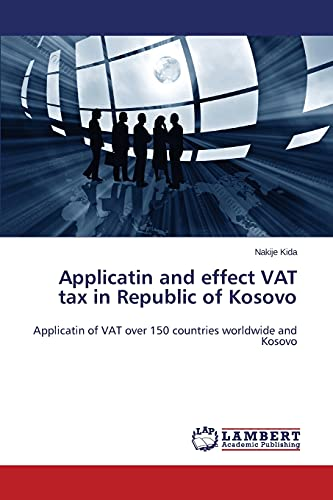 9783659216688: Applicatin and effect VAT tax in Republic of Kosovo: Applicatin of VAT over 150 countries worldwide and Kosovo