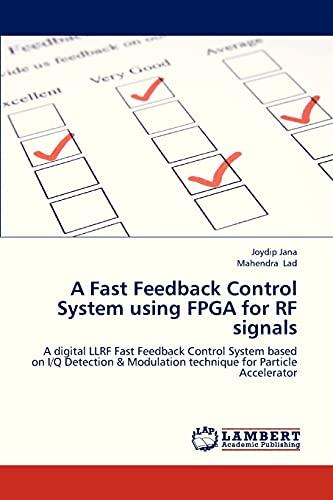 A Fast Feedback Control System Using FPGA for RF Signals: Joydip Jana
