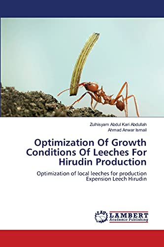 9783659217401: Optimization Of Growth Conditions Of Leeches For Hirudin Production: Optimization of local leeches for production Expension Leech Hirudin