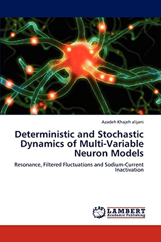9783659217746: Deterministic and Stochastic Dynamics of Multi-Variable Neuron Models: Resonance, Filtered Fluctuations and Sodium-Current Inactivation