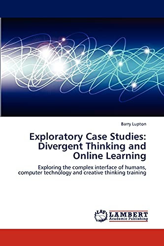 9783659219832: Exploratory Case Studies: Divergent Thinking and Online Learning: Exploring the complex interface of humans, computer technology and creative thinking training