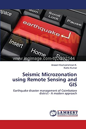 9783659221279: Seismic Microzonation using Remote Sensing and GIS: Earthquake disaster management of Coimbatore district - A modern approach
