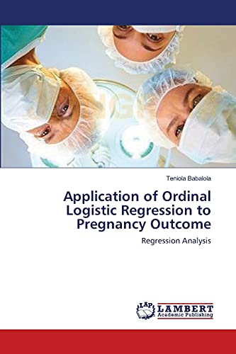 Application of Ordinal Logistic Regression to Pregnancy Outcome: Teniola Babalola