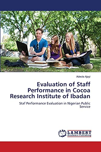 Evaluation of Staff Performance in Cocoa Research Institute of Ibadan: Adeola Ajayi