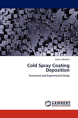Cold Spray Coating Deposition: Numerical and Experimental Study: Ramin Ghelichi