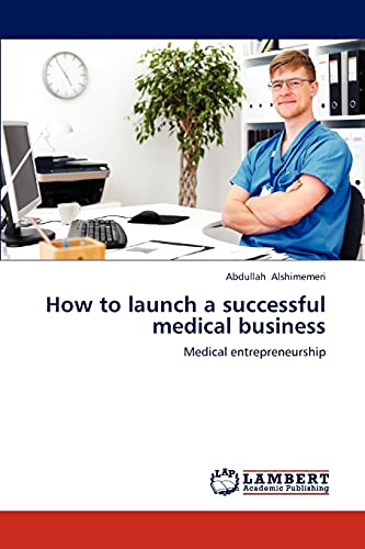 How to Launch a Successful Medical Business: Abdullah Alshimemeri
