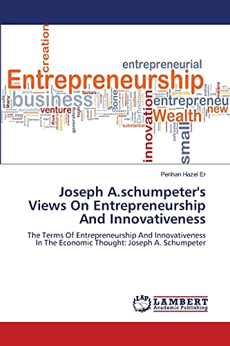 Joseph A.Schumpeters Views on Entrepreneurship and Innovativeness: Perihan Hazel Er