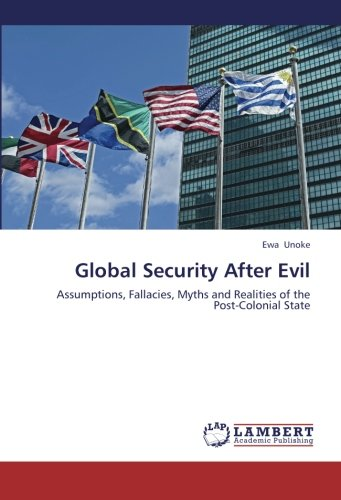 Global Security After Evil: Assumptions, Fallacies, Myths: Unoke, Ewa