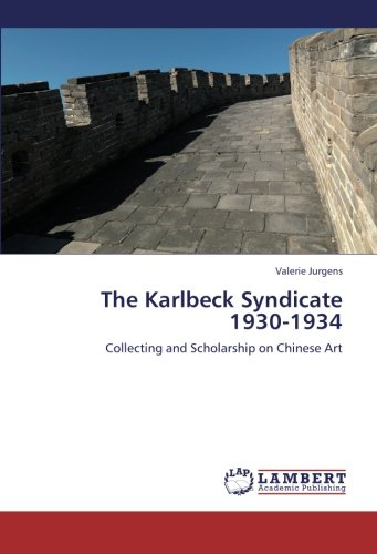 9783659225444: The Karlbeck Syndicate 1930-1934: Collecting and Scholarship on Chinese Art