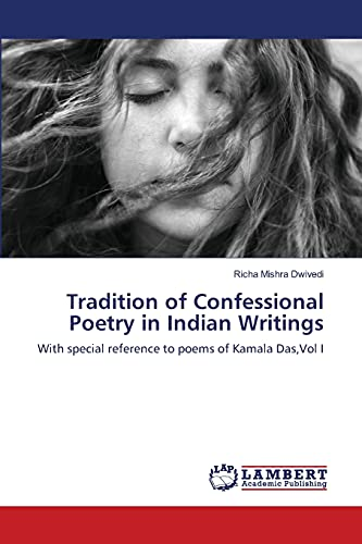 9783659225680: Tradition of Confessional Poetry in Indian Writings: With special reference to poems of Kamala Das,Vol I