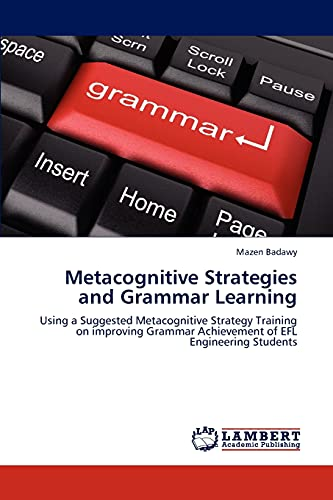 9783659225703: Metacognitive Strategies and Grammar Learning: Using a Suggested Metacognitive Strategy Training on improving Grammar Achievement of EFL Engineering Students