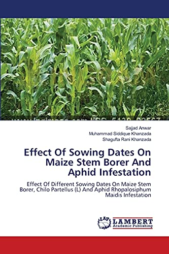 9783659226021: Effect Of Sowing Dates On Maize Stem Borer And Aphid Infestation: Effect Of Different Sowing Dates On Maize Stem Borer, Chilo Partellus (L) And Aphid Rhopalosiphum Maidis Infestation