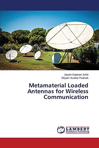 Metamaterial Loaded Antennas for Wireless Communication: Joshi Jayant