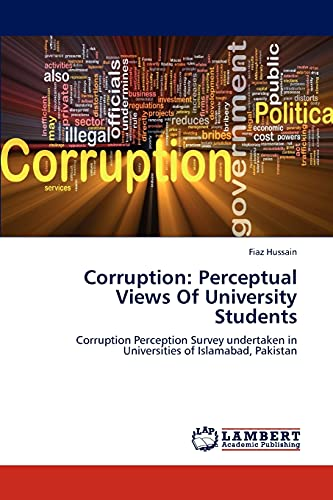 9783659227264: Corruption: Perceptual Views Of University Students: Corruption Perception Survey undertaken in Universities of Islamabad, Pakistan