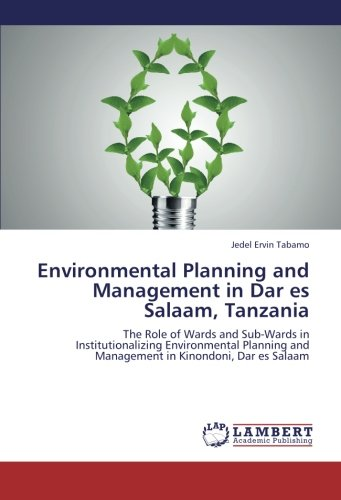 9783659227905: Environmental Planning and Management in Dar es Salaam, Tanzania: The Role of Wards and Sub-Wards in Institutionalizing Environmental Planning and Management in Kinondoni, Dar es Salaam