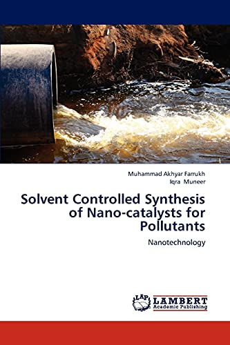 Solvent Controlled Synthesis of Nano-Catalysts for Pollutants: Muhammad Akhyar Farrukh