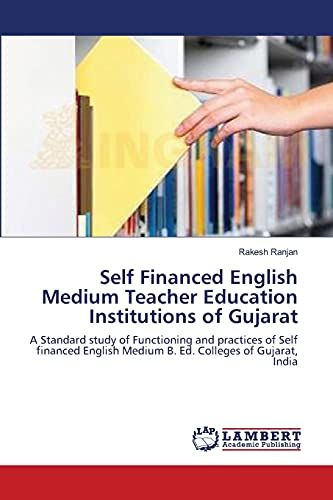Self Financed English Medium Teacher Education Institutions of Gujarat: A Standard study of ...