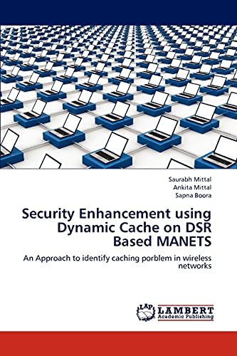 Security Enhancement using Dynamic Cache on DSR Based MANETS: Saurabh Mittal