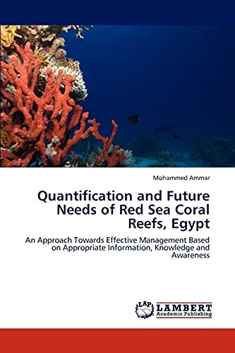 9783659230196: Quantification and Future Needs of Red Sea Coral Reefs, Egypt: An Approach Towards Effective Management Based on Appropriate Information, Knowledge and Awareness