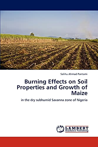 9783659230455: Burning Effects on Soil Properties and Growth of Maize: in the dry subhumid Savanna zone of Nigeria