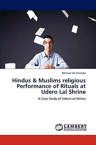 9783659231223: Hindus & Muslims religious Performance of Rituals at Udero Lal Shrine: A Case Study of Udero Lal Shrine