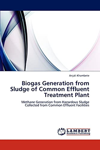 9783659231971: Biogas Generation from Sludge of Common Effluent Treatment Plant: Methane Generation from Hazardous Sludge Collected from Common Effluent Facilities