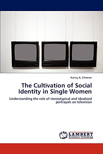 9783659233685: The Cultivation of Social Identity in Single Women: Understanding the role of stereotypical and idealized portrayals on television
