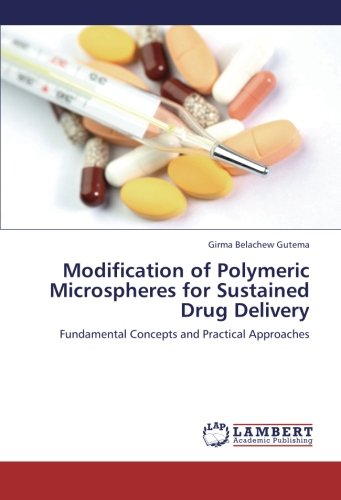 9783659234101: Modification of Polymeric Microspheres for Sustained Drug Delivery: Fundamental Concepts and Practical Approaches
