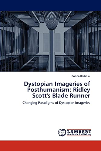 9783659234415: Dystopian Imageries of Posthumanism: Ridley Scott's Blade Runner: Changing Paradigms of Dystopian Imageries