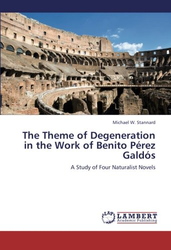 9783659234569: The Theme of Degeneration in the Work of Benito Pérez Galdós: A Study of Four Naturalist Novels