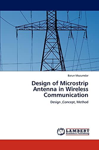 Design of Microstrip Antenna in Wireless Communication: Barun Mazumdar