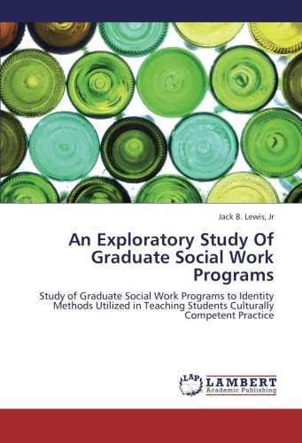 9783659234774: An Exploratory Study Of Graduate Social Work Programs: Study of Graduate Social Work Programs to Identity Methods Utilized in Teaching Students Culturally Competent Practice