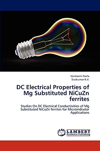 9783659234804: DC Electrical Properties of Mg Substituted NiCuZn ferrites: Studies On DC Electrical Conductivities of Mg Substituted NiCuZn ferrites for Microindcutor Applications