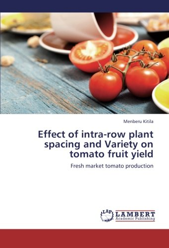 9783659235092: Effect of intra-row plant spacing and Variety on tomato fruit yield: Fresh market tomato production