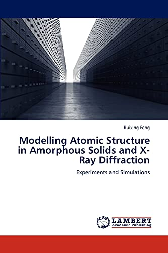9783659235139: Modelling Atomic Structure in Amorphous Solids and X-Ray Diffraction: Experiments and Simulations
