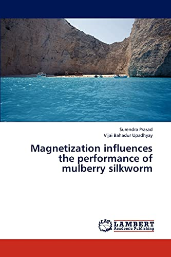 Magnetization influences the performance of mulberry silkworm: Surendra Prasad