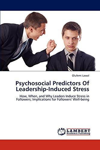 Psychosocial Predictors of Leadership-Induced Stress (Paperback): Lawal Olufemi