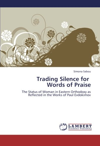 9783659238307: Trading Silence for Words of Praise: The Status of Woman in Eastern Orthodoxy as Reflected in the Works of Paul Evdokimov