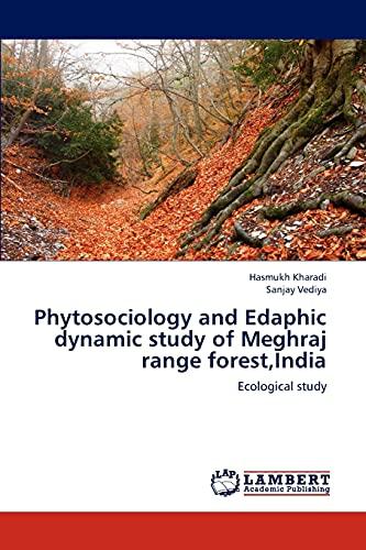 Phytosociology and Edaphic dynamic study of Meghraj range forest,India: Ecological study: Hasmukh ...
