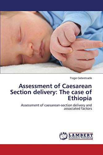 9783659238895: Assessment of Caesarean Section delivery: The case of Ethiopia: Assessment of caesarean-section delivery and associated factors